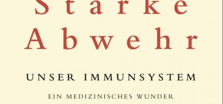 Rezension: Starke Abwehr – Unser Immunsystem– ein medizinisches Wunder und seine Grenzen von Matt Richtel – Teil 2